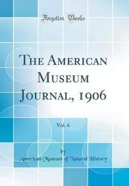 The American Museum Journal, 1906, Vol. 6 (Classic Reprint) by American Museum of Natural History image