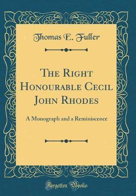 The Right Honourable Cecil John Rhodes by Thomas E. Fuller image