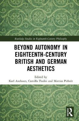 Beyond Autonomy in Eighteenth-Century British and German Aesthetics
