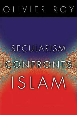Secularism Confronts Islam by Olivier Roy image