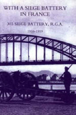 With a Siege Battery in France. 303 Siege Battery, R.G.A 1916-1919 image