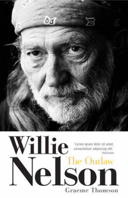 Willie Nelson: The Outlaw by Graeme Thomson image