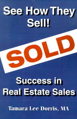 See How They Sell!: Success in Real Estate Sales by Tamara Lee Dorris