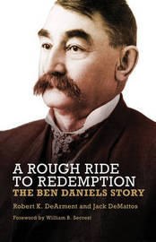 A Rough Ride to Redemption - The Ben Daniels Story by Robert K DeArment image