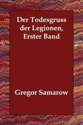 Der Todesgruss Der Legionen, Erster Band by Gregor Samarow image