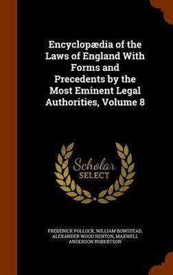 Encyclopaedia of the Laws of England with Forms and Precedents by the Most Eminent Legal Authorities, Volume 8 by Frederick Pollock image