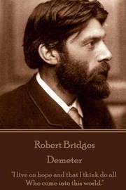 Robert Bridges - Demeter by Robert Bridges