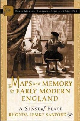 Maps and Memory in Early Modern England by Rhonda Lemke Sanford