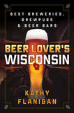 Beer Lover's Wisconsin by Kathy Flanigan