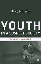 Youth in a Suspect Society by Henry A Giroux