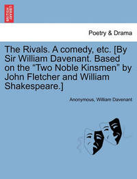 The Rivals. a Comedy, Etc. [By Sir William Davenant. Based on the Two Noble Kinsmen by John Fletcher and William Shakespeare.] by * Anonymous