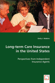 Long-Term Care Insurance in the United States by Emily J. Robbins