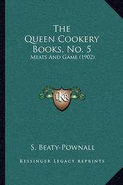 The Queen Cookery Books, No. 5: Meats and Game (1902) by S Beaty-Pownall