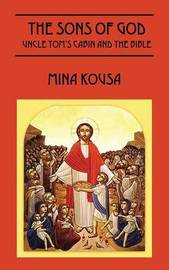 The Sons of God: Uncle Tom's Cabin and the Bible by Mina Kousa