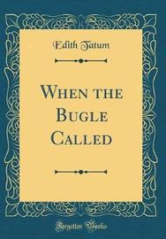 When the Bugle Called (Classic Reprint) by Edith Tatum image