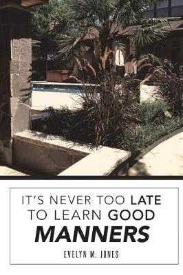 It's Never Too Late to Learn Good Manners by Evelyn Jones image