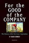 For the Good of the Company for the Good of the Company: The History of the McCrory Corporation the History of the McCrory Corporation by Isadore Barmash