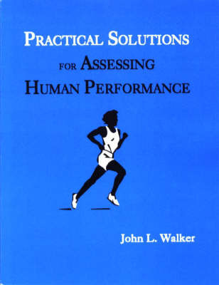 Practical Solutions for Assessing Human Performance: Workbook for Measurement and Evaluation in Physical Education and Exercise Science by John L Walker image