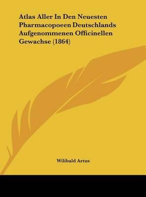Atlas Aller in Den Neuesten Pharmacopoeen Deutschlands Aufgenommenen Officinellen Gewachse (1864) by Wilibald Artus image