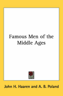 Famous Men of the Middle Ages by A. B. Poland