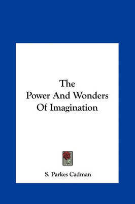 The Power and Wonders of Imagination by S.Parkes Cadman