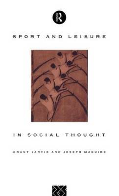 Sport and Leisure in Social Thought by Grant Jarvie