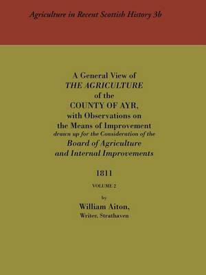 General View of the Agriculture of the County of Ayr: v. 2 by William Aiton