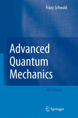 Advanced Quantum Mechanics by Franz Schwabl