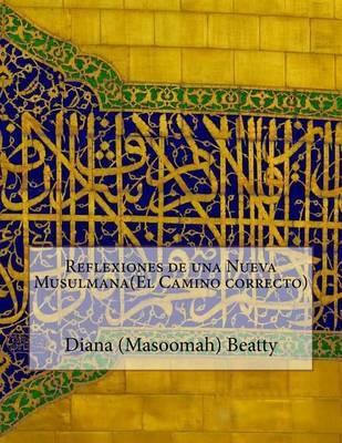 Reflexiones de Una Nueva Musulmana(el Camino Correcto) by Diana (Masoomah) Beatty image