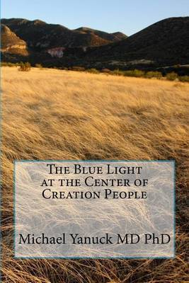 The Blue Light at the Center of Creation People by Michael Yanuck