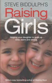 Steve Biddulph's Raising Girls by Steve Biddulph