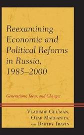 Reexamining Economic and Political Reforms in Russia, 1985-2000 by Dmitry Travin