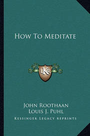 How to Meditate by John Roothaan