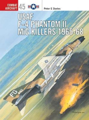 USAF F-4 Phantom II Mig Killers 1965-68 by Peter Davies