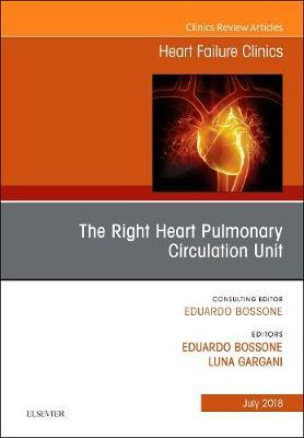 The Right Heart - Pulmonary Circulation Unit, An Issue of Heart Failure Clinics by Eduardo Bossone image