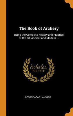 The Book of Archery by George Agar Hansard