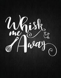 Whisk me Away by Recipe Journal