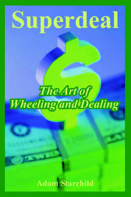 Superdeal: The Art of Wheeling and Dealing by Adam Starchild image