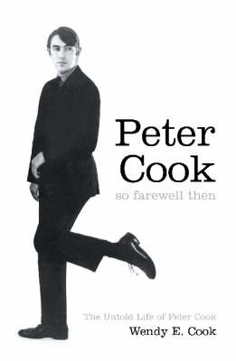 So Farewell Then: The Biography of Peter Cook by Wendy E. Cook image