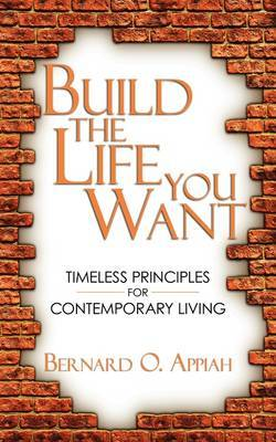 Build The Life You Want by Bernard O. Appiah image
