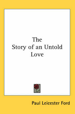 The Story of an Untold Love by Paul Leicester Ford image