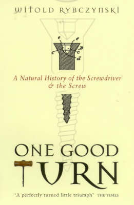 One Good Turn: a Natural History of the Screwdriver and the Screw by Witold Rybczynski image