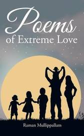 Poems of Extreme Love by Raman Mullippallam