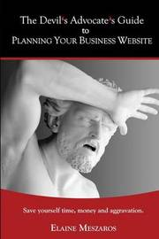 The Devil's Advocate's Guide to Planning Your Business Website by Elaine Meszaros