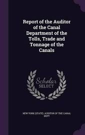 Report of the Auditor of the Canal Department of the Tolls, Trade and Tonnage of the Canals image