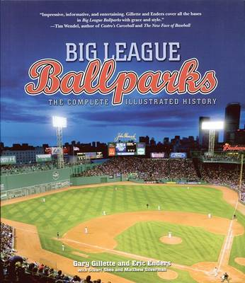 Big League Ballparks: The Complete Illustrated History by Gary Gillette image