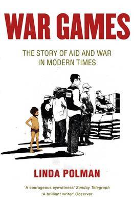 War Games: The Story of Aid and War in Modern Times by Linda Polman image
