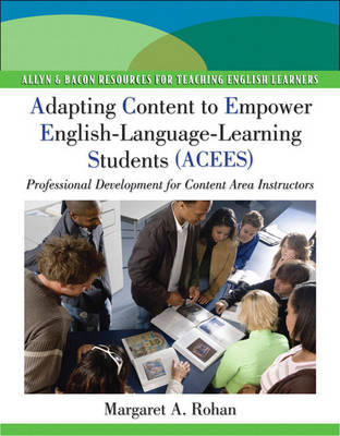 Adapting Content to Empower English Language Learning Students (ACEES): Professional Development for Content Area Instructors, Grades 6-12 by Margaret A Rohan