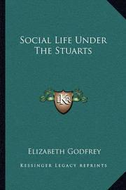 Social Life Under the Stuarts by Elizabeth Godfrey