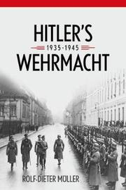 Hitler's Wehrmacht, 1935--1945 by Rolf-Dieter Muller